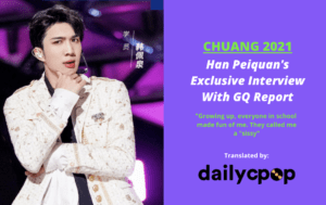 CHUANG 2021 Trainee Han Peiquan Gives An Interview To GQ Report